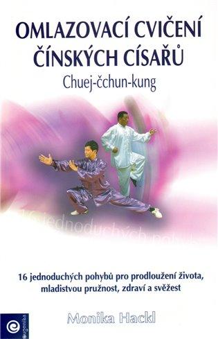 Omlazovací cvičení čínských císařů:Chuej - čchun - kung - Monika Hacklová | Booksquad.ink