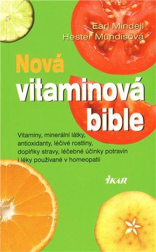 Nová vitaminová bible:itaminy, minerální látky, antioxidanty, léčivé rostliny, doplňky stravy, léčebné účinky potravin i léky používané v homeopatii - Earl L. Mindell, | Booksquad.ink