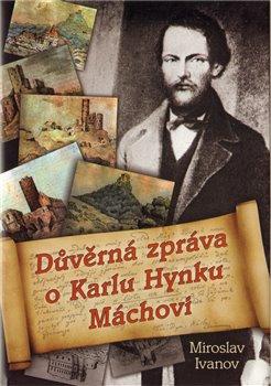 Obálka titulu Důvěrná zpráva o Karlu Hynku Máchovi