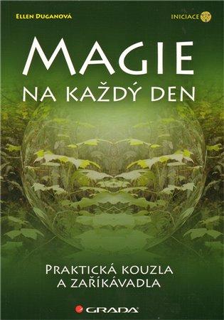 Magie na každý den:Praktická kouzla a zaříkávadla - Ellen Duganová | Booksquad.ink