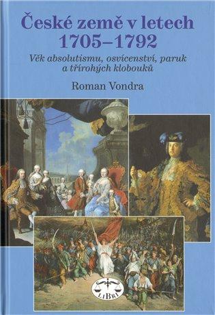 České země v letech 1705–1792:Doba absolutismu, osvícenství, paruk a třírohých klobouků - Roman Vondra | Booksquad.ink