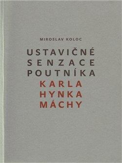 Obálka titulu Ustavičné senzace poutníka Karla Hynka Máchy