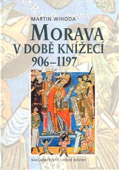 Obálka titulu Morava v době knížecí 906-1197