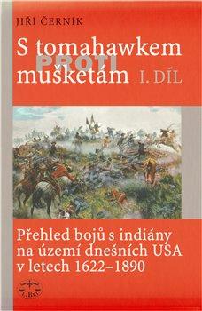 Obálka titulu S tomahawkem proti mušketám. Přehled bojů s indiány na území dnešních USA v letech 1622–1890, I. díl