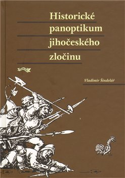 Obálka titulu Historické panoptikum jihočeského zločinu