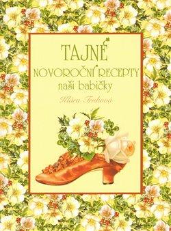 Obálka titulu Tajné novoroční recepty naší babičky