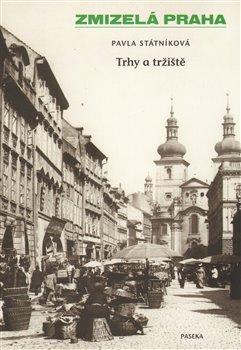 Obálka titulu Zmizelá Praha-Trhy a tržiště