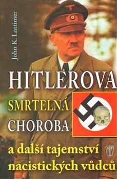 Obálka titulu Hitlerova smrtelná choroba a další tajemství nacistických vůdců
