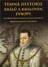 Obálka knihy Temná historie králů a královen Evropy