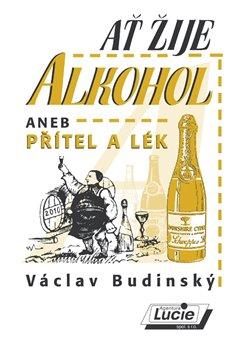 Obálka titulu Ať žije alkohol aneb Přítel a lék