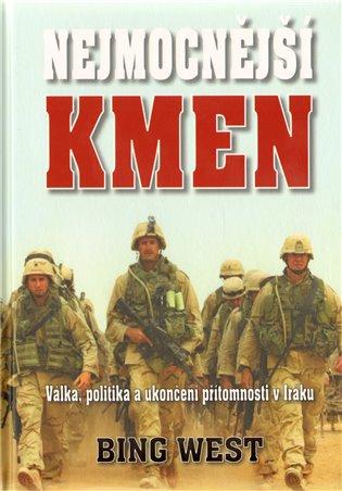 Nejmocnější kmen:Válka, politika a ukončení působnosti v Iráku - Bing West | Booksquad.ink