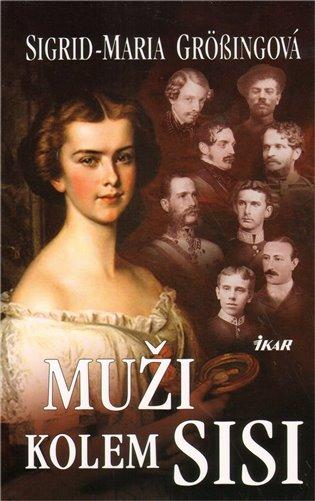 Muži kolem Sisi - Sigrid-Maria Grössingová   Booksquad.ink