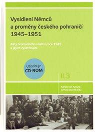 Vysídlení Němců a proměny českého pohraničí 1945–1951 II. díl 3. svazek
