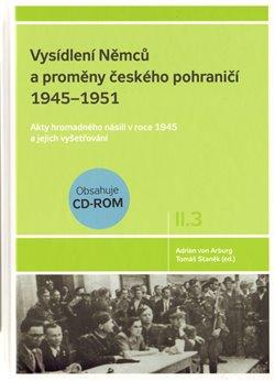 Obálka titulu Vysídlení Němců a proměny českého pohraničí 1945–1951 II. díl 3. svazek