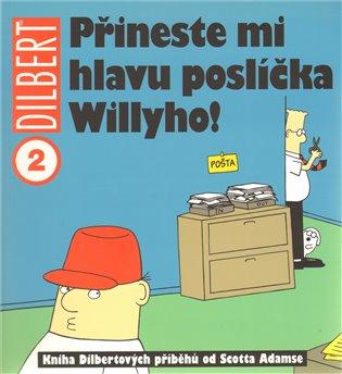 Přineste mi hlavu poslíčka Willyho!:Dilbert 2 - Scott Adams   Booksquad.ink