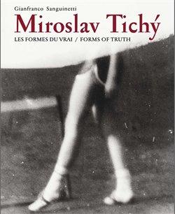 Obálka titulu Miroslav Tichý:Les formes du vrai/Forms of truth