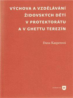 Obálka titulu Výchova a vzdělávání židovských dětí v protektorátu a v ghettu Terezín