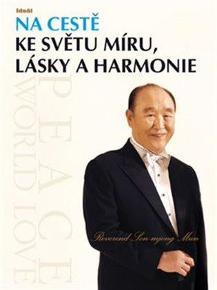 Na cestě ke světu míru, lásky a harmonie - Son-mjong Mun   Booksquad.ink