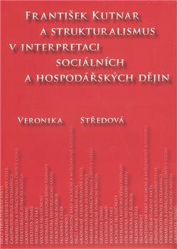 Obálka titulu František Kutnar a strukturalismus v interpretaci sociálních a hospodářských dějin