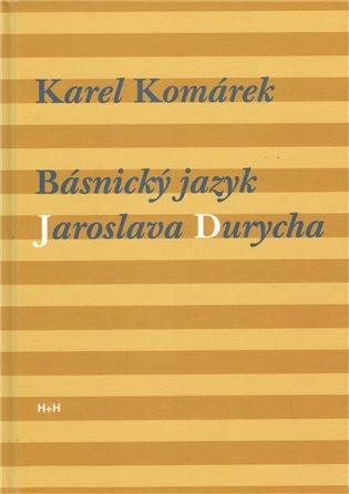 Básnický jazyk Jaroslava Durycha - Karel Komárek   Booksquad.ink