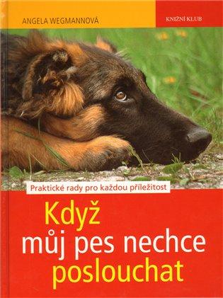 Když můj pes nechce poslouchat - Angela Wegmannová | Booksquad.ink