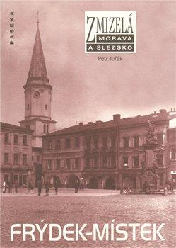 Obálka titulu Zmizelá Morava a Slezsko-Frýdek-Místek
