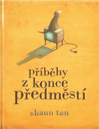 Příběhy z konce předměstí - Shaun Tan   Booksquad.ink