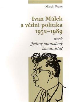 Obálka titulu Ivan Málek a vědní politika 1952-1989
