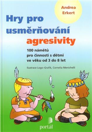 Hry pro usměrňování agresivity:100 námětů pro činnosti s dětmi ve věku od 3 do 8 let - Andrea Erkert | Booksquad.ink