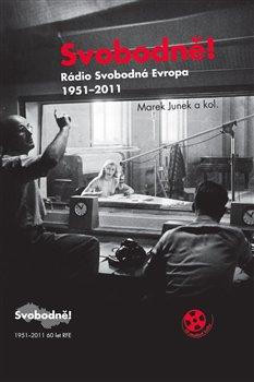 Obálka titulu Svobodně! Rádio Svobodná Evropa 1951-2011