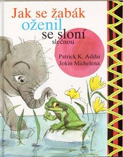 Obálka titulu Jak se žabák oženil se sloní slečnou