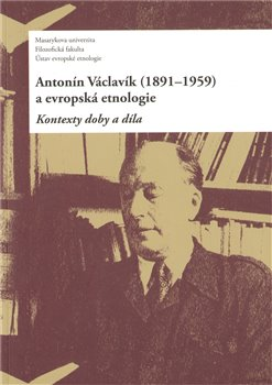 Obálka titulu Antonín Václavík (1891–1959) a evropská etnologie