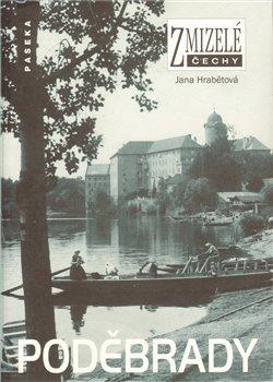 Obálka titulu Zmizelé Čechy-Poděbrady
