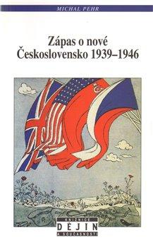 Obálka titulu Zápas o nové Československo 1939-1946