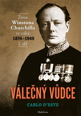 Válečný vůdce 1. díl:Život Winstona Churchillave válce 1874–1945 - Carlo D'Este | Booksquad.ink