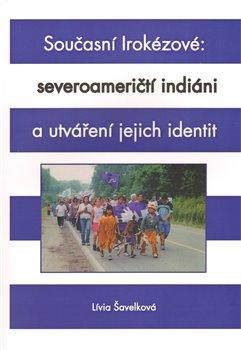 Obálka titulu Současní Irokézové: severoameričtí indiáni a utváření jejich identit