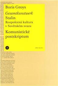 Gesamtkunstwerk Stalin. Rozpolcená kultura v Sovětském svazu