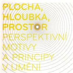 Obálka titulu Plocha, hloubka, prostor - perspektivní motivy a principy v umění
