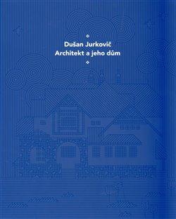 Obálka titulu Dušan Jurkovič - Architekt a jeho dům - česká verze