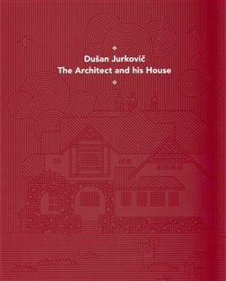 Obálka titulu Dušan Jurkovič - Architekt a jeho dům - anglická verze