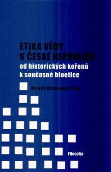 Obálka titulu Etika vědy v České republice: od historických kořenů k současné bioetice