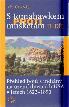 Obálka titulu S tomahawkem proti mušketám. Přehled bojů s indiány na území dnešních USA v letech 1622–1890, II. díl