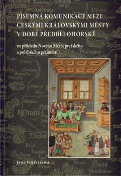 Obálka titulu Písemná komunikace mezi českými královskými městy v době předbělohorské na příkladu Nového Města pražského a polabského pětiměstí