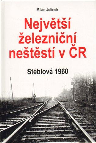 Největší železniční neštěstí v ČR - Milan Jelínek | Replicamaglie.com