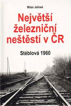 Obálka titulu Největší železniční neštěstí v ČR