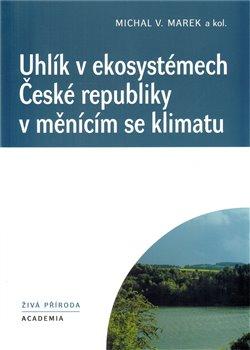 Obálka titulu Uhlík v ekosystémech České republiky v měnícím se klimatu