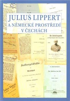 Obálka titulu Julius Lippert a německé prostředí v Čechách