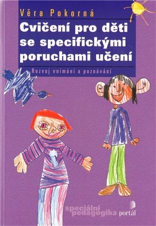 Cvičení pro děti se specifickými poruchami učení - Věra Pokorná | Booksquad.ink