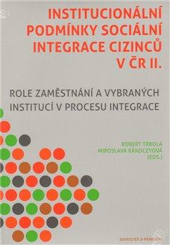 Obálka titulu Institucionální podmínky sociální integrace cizinců v ČR II.