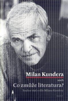 Obálka titulu Milan Kundera aneb Co zmůže literatura